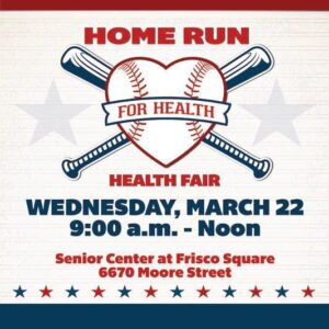 Home Run For Health Fair @ Senior Center at Frisco Square