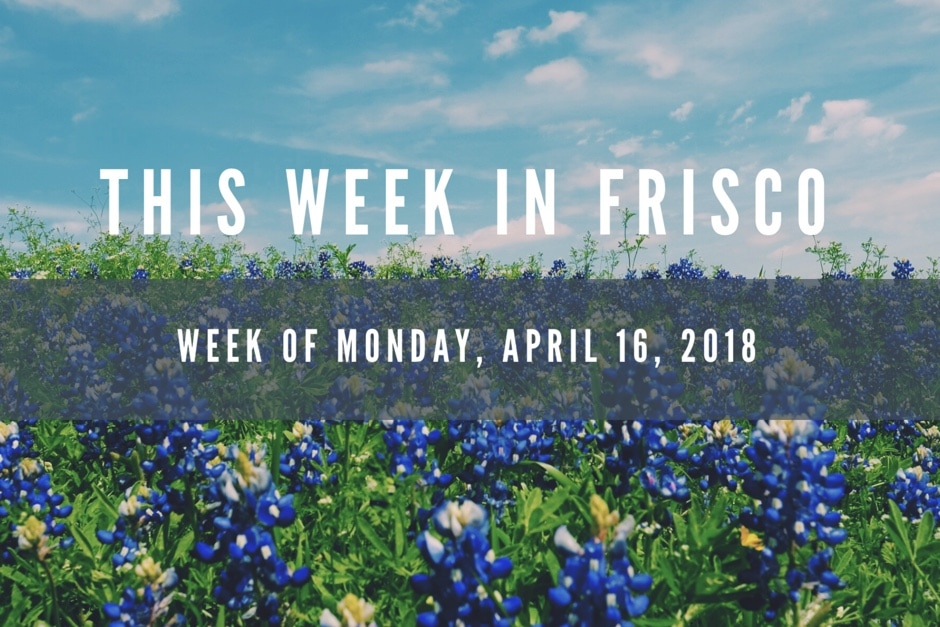 This Week in Frisco 4.16.18