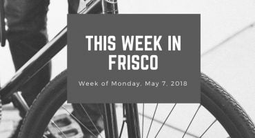 This Week in Frisco May 7 2018