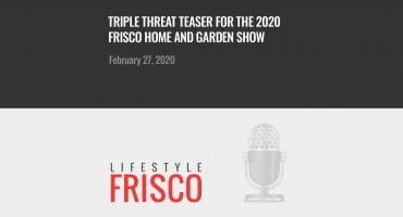 Frisco Home and Garden Show guests on The Frisco Podcast
