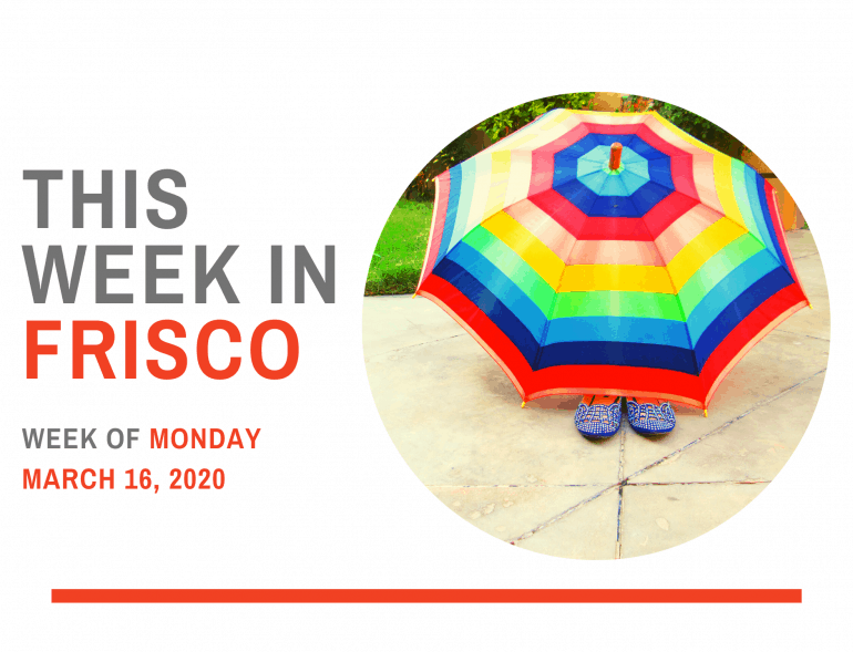 THIS WEEK IN FRISCO March 16 2020