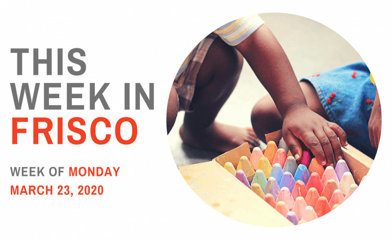 THIS WEEK IN FRISCO March 23 2020