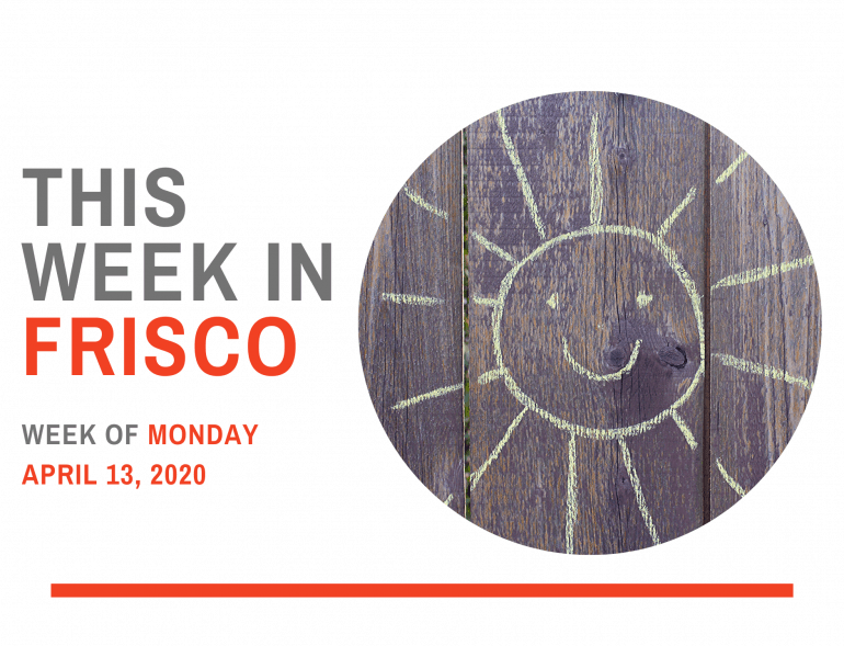 THIS WEEK IN FRISCO April 13 2020