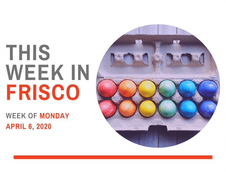 THIS WEEK IN FRISCO April 6 2020