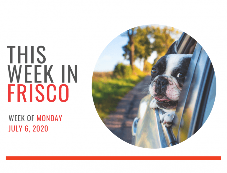 THIS WEEK IN FRISCO July 6 2020