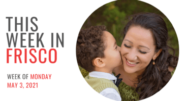 THIS WEEK IN FRISCO May 3 2021